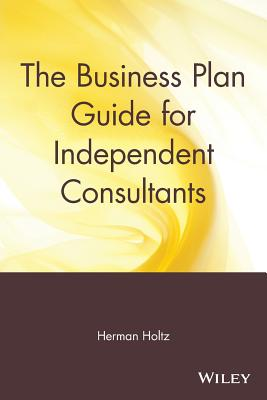 The Business Plan Guide for Independent Consultants - Holtz, Herman