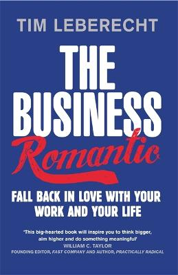 The Business Romantic: Fall back in love with your work and your life - Leberecht, Tim