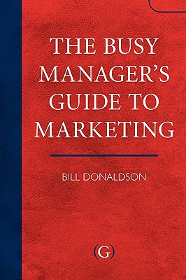 The Busy Manager's Guide to Marketing - Donaldson, Bill