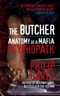 The Butcher: Anatomy of a Mafia Psychopath - Carlo, Philip