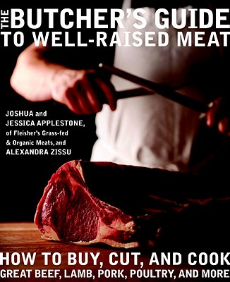 The Butcher's Guide to Well-Raised Meat: How to Buy, Cut, and Cook Great Beef, Lamb, Pork, Poultry, and More - Applestone, Joshua