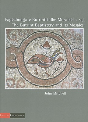 The Butrint Baptistery and Its Mosaics - Mitchell, John