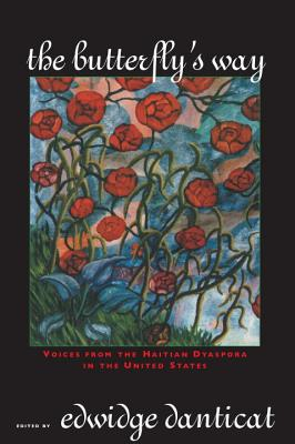 The Butterfly's Way: Voices from the Haitian Dyaspora in the United States - Danticat, Edwidge