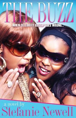 The Buzz: When Celebrity Goes Wrong (a Hip Hop Urban Fiction Novel) - Newell, Stefanie