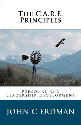 The C.A.R.E. Principles: Personal and Leadership Development - Erdman, John C