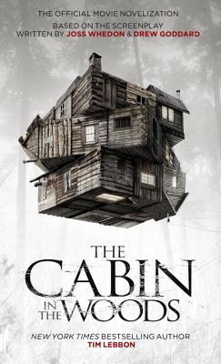 The Cabin in the Woods: The Official Movie Novelization - Lebbon, Tim, and Whedon, Joss (Creator), and Goddard, Drew (Creator)