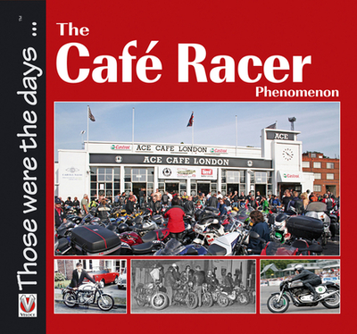 The Cafe Racer Phenomenon - Walker, Alastair