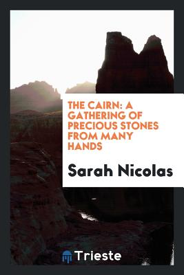 The Cairn: A Gathering of Precious Stones from Many Hands - Nicolas, Sarah