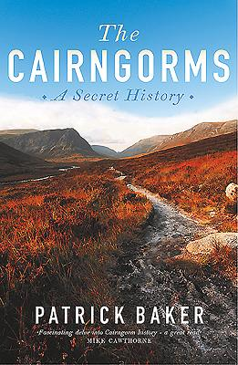 The Cairngorms: A Secret History - Baker, Patrick