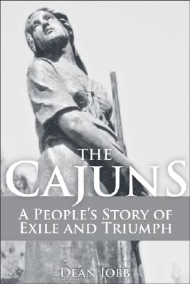 The Cajuns: A People's Story of Exile and Triumph - Jobb, Dean W