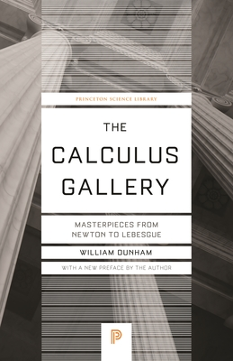 The Calculus Gallery: Masterpieces from Newton to Lebesgue - Dunham, William (Preface by)