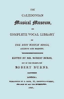 The Caledonian Musical Museum ... the Best Scotch Songs. (Facsimile Vol II, 1810. Circa 180 Scottish Songs). - Burns, Robert (Editor)