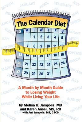 The Calendar Diet: A Month by Month Guide to Losing Weight While Living Your Life - Jampolis M D, Melina B, and Ansel R D, Karen, and Jampolis MS, Ami