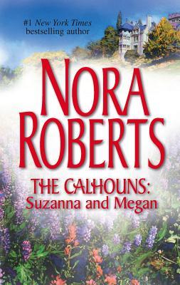 The Calhouns: Suzanna and Megan: Suzanna's Surrender\Megan's Mate - Roberts, Nora
