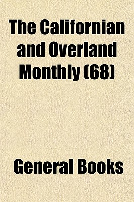 The Californian and Overland Monthly (65) - General Books (Creator), and Books, General (Creator)