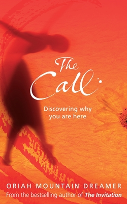 The Call: Discovering Why You are Here - Mountain Dreamer, Oriah
