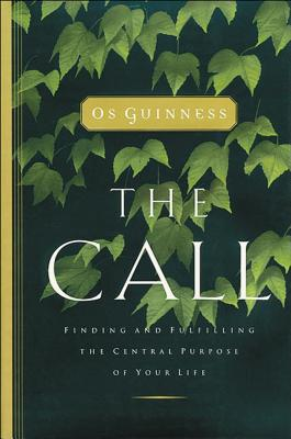 The Call: Finding and Fulfilling the Central Purpose of Your Life - Guinness, Os