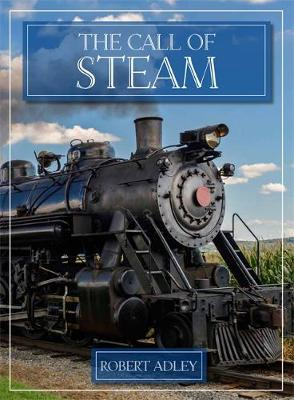 The Call of Steam - Adley, Robert