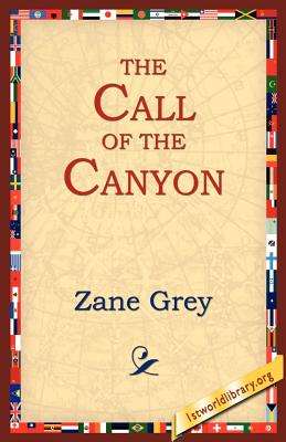 The Call of the Canyon - Grey, Zane, and 1stworld Library (Editor)