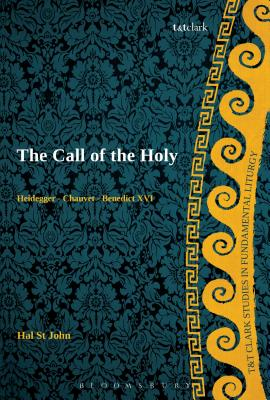 The Call of the Holy: Heidegger - Chauvet - Benedict XVI - St John Broadbent, Hal
