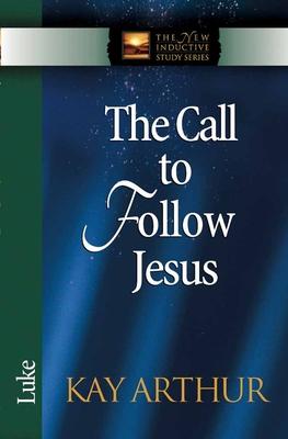 The Call to Follow Jesus: Luke - Arthur, Kay
