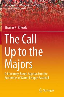 The Call Up to the Majors: A Proximity-Based Approach to the Economics of Minor League Baseball - Rhoads, Thomas A