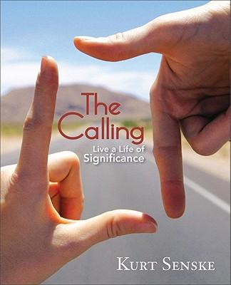 The Calling: Live a Life of Significance - Senske, Kurt Martin