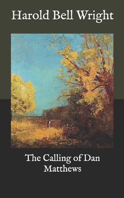 The Calling of Dan Matthews - Wright, Harold Bell