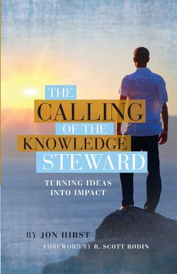 The Calling of the Knowledge Steward: Turning Ideas Into Impact - Hirst, Jon