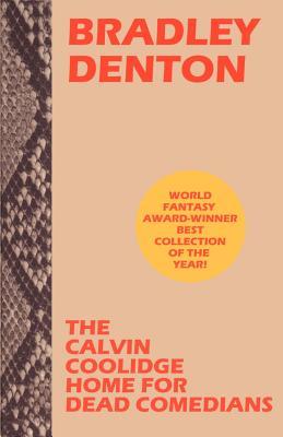 The Calvin Coolidge Home for Dead Comedians - Denton, Bradley