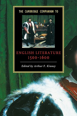 The Cambridge Companion to English Literature, 1500-1600 - Kinney, Arthur F. (Editor)