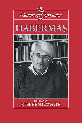 The Cambridge Companion to Habermas - White, Stephen K, Professor (Editor), and Stephen K, White (Editor)