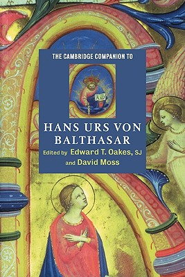 The Cambridge Companion to Hans Urs Von Balthasar - Oakes, Edward T (Editor), and Moss, David (Editor), and Oakes, S J (Editor)