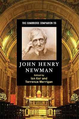 The Cambridge Companion to John Henry Newman - Ker, Ian (Editor)