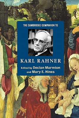 The Cambridge Companion to Karl Rahner - Marmion, Declan (Editor), and Hines, Mary E (Editor)