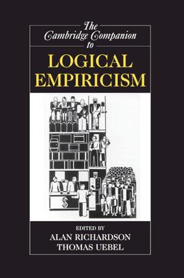 The Cambridge Companion to Logical Empiricism - Richardson, Alan (Editor)