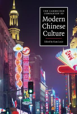 The Cambridge Companion to Modern Chinese Culture - Louie, Kam, Professor (Editor)