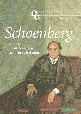 The Cambridge Companion to Schoenberg - Shaw, Jennifer, M.a (Editor), and Auner, Joseph (Editor)