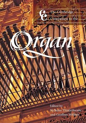 The Cambridge Companion to the Organ - Thistlethwaite, Nicholas (Editor), and Webber, Geoffrey (Editor)