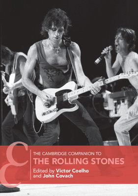 The Cambridge Companion to the Rolling Stones - Coelho, Victor (Editor), and Covach, John (Editor)