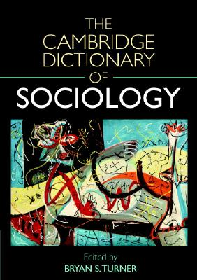 The Cambridge Dictionary of Sociology - Turner, Bryan S, Professor (Editor)