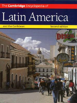 The Cambridge Encyclopedia of Latin America and the Caribbean - Collier, Simon (Editor), and Skidmore, Thomas E (Editor), and Blakemore, Harold (Editor)