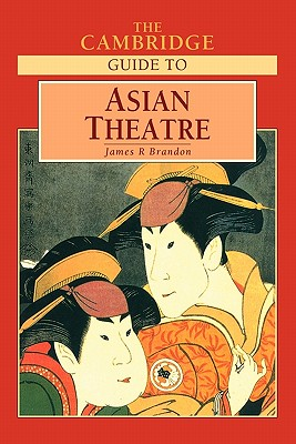 The Cambridge Guide to Asian Theatre - Brandon, James R (Editor), and Branden, James R (Editor)