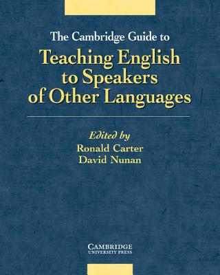 The Cambridge Guide to Teaching English to Speakers of Other Languages - Carter, Ronald (Editor), and Nunan, David, Professor (Editor)