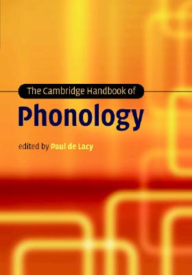 The Cambridge Handbook of Phonology - De Lacy, Paul (Editor)