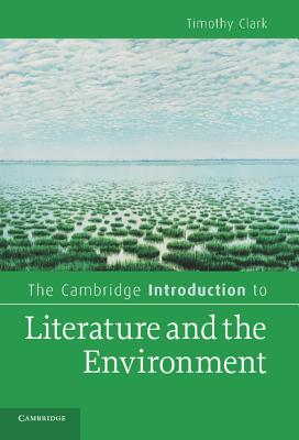 The Cambridge Introduction to Literature and the Environment - Clark, Timothy