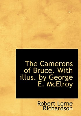 The Camerons of Bruce. with Illus. by George E. McElroy - Richardson, Robert Lorne