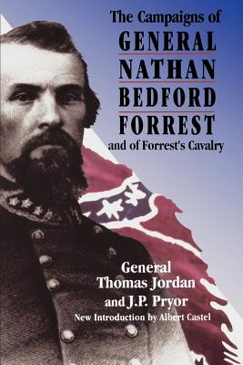 The Campaigns of General Nathan Bedford Forrest and of Forrest's Cavalry - Jordan, Thomas, General, and Pryor, J P