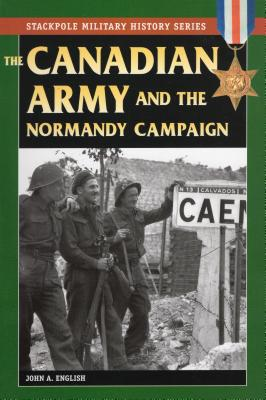 The Canadian Army and the Normandy Campaign - English, John A