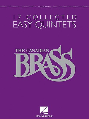 The Canadian Brass: 17 Collected Easy Quintets, Trombone - Canadian Brass (Composer)